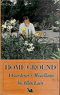 Home Ground : A Gardener's Miscellany by Lacy, Allen-ExLibrary