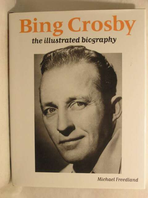Bing Crosby: An Illustrated Biography, Freedland, Michael, Excellent Book