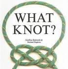 What Knot? by Geoffrey Budworth, Richard Hopkins (Hardback, 2007)