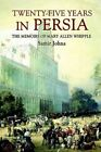 Twenty-five Years in Persia The Memoirs of Mary Allen Whipple 9781410786678