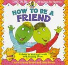 How to Be a Friend : A Guide to Making Friends and Keeping Them by Laurie Krasny Brown (2001, Paperback)