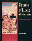 Firearms and Tackle Memorabilia by John Delph (Hardback, 1998)