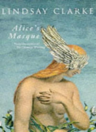Alice's Masque By Lindsay Clarke. 9780330324595
