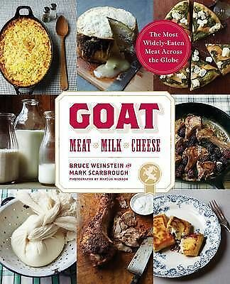 Goat: Meat, Milk, Cheese by Bruce Weinstein, Marcus Nilsson, Mark Scarbrough...
