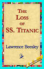 The Loss of the SS. Titanic by Lawrence Beesley (Paperback / softback, 2006)