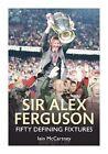 Sir Alex Ferguson Fifty Defining Fixtures by Iain McCartney (Paperback, 2013)
