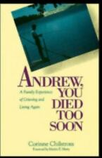 Andrew, You Died too Soon : A Family Experience of Grieving and Living Again
