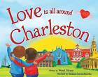 Love Is All Around Charleston by Wendi Silvano (Hardback, 2016)