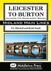 Leicester to Burton: Including the Swadlincote Branch by Vic Mitchell (Hardback, 2016)