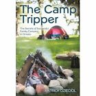 Camp Tripper The Secrets of Successful Family Camping in Ontario 9781450226257