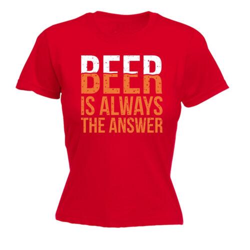 Bière Always est la réponse T-shirt femme boisson Party Hen Do Party Cadeau Anniversaire