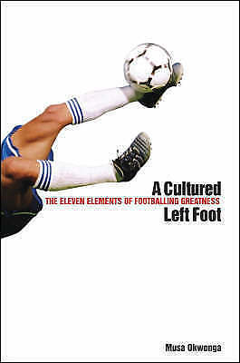 1 of 1 - New, A Cultured Left Foot: The Eleven Elements of Footballing Greatness, Okwonga