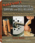 Makeshift Workshop Skills for Survival and Self-Reliance: Expedient Ways to Make Your Own Tools, Do Your Own Repairs, and Construct Useful Things Out of Raw and Salvaged Materials by James Ballou (Paperback / softback, 2009)