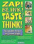 Zap! Blink! Taste! Think!: Exciting Life Science for Curious Minds