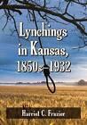 Lynchings in Kansas, 1850s-1932 by Harriet C. Frazier (Paperback, 2015)