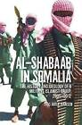 Al-Shabaab in Somalia: The History and Ideology of a Militant Islamist Group by Stig Jarle Hansen (Paperback / softback, 2016)