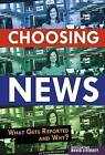 Choosing News: What Gets Reported and Why by Barb Palser (Hardback, 2012)
