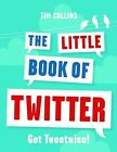 The Little Book of Twitter: Get Tweetwise! by Tim Collins (Paperback, 2009)