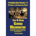 Epic of Being George Washington: And Declaration of America's Independence Over High Taxes by Festus Ogunbitan (Paperback / softback, 2012)