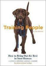 Training People : How to Bring Out the Best in Your Human from Food and Groom...