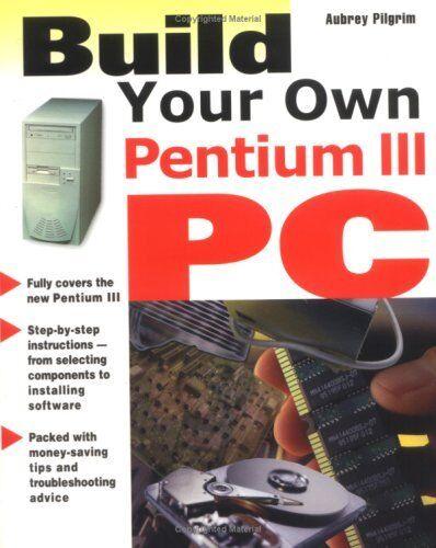 Build Your Own Pentium III PC-Aubrey Pilgrim