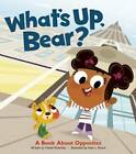 What's Up, Bear?: A Book about Opposites by Frieda Wishinsky (Hardback, 2012)