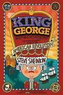 King George: What Was His Problem?: Everything Your Schoolbooks Didn't Tell You about the American Revolution by Steve Sheinkin (Paperback / softback, 2015)