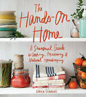 The Hands-on Home: A Seasonal Guide to Cooking, Preserving & Natural Homekeeping by Erica Strauss (Hardback, 2016)