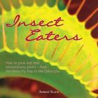 Insect Eaters: How to Grow and Feed Extraordinary Plants by Adrian Slack (Paperback, 2006)