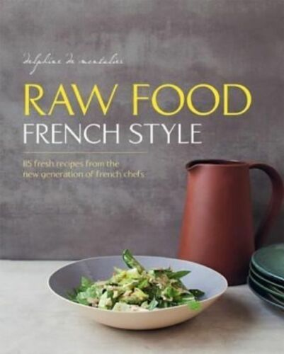1 of 1 - Raw Food French Style, de Montalier, Delphine, New Book
