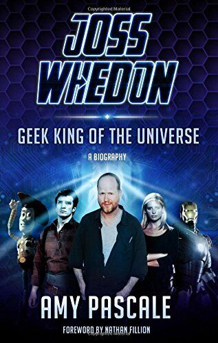 1 of 1 - Joss Whedon: Geek King of the Universe - A Biography by Pascale, Amy 1845137191