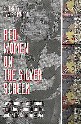 Red Women on the Silver Screen: Soviet Women and Cinema from the Beginning to th