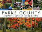 Parke County: Indiana's Covered Bridge Capital by Marsha Williamson Mohr (Paperback, 2015)
