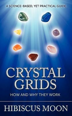 Crystal Grids How Why They Work Science-Based Yet Practi by Moon Hibiscus