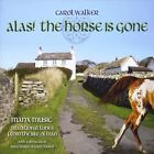 Alas! The Horse Is Gone -- Manx Music/Traditional Tunes from the Isle of Man by Carol Walker (CD, Sep-2010, CD Baby (distributor))