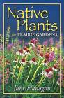 Native Plants for Prairie Gardens by June Flanagan (Paperback / softback, 2005)