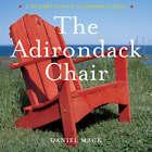 The Adirondack Chair: A Celebration of a Summer Classic by Daniel Mack (Hardback, 2008)