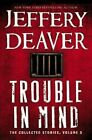 Trouble in Mind: The Collected Stories, Volume 3 by Jeffery Deaver (Hardback, 2014)