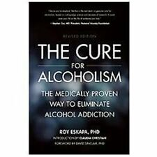 The Cure for Alcoholism : The Medically Proven Way to Eliminate Alcohol...