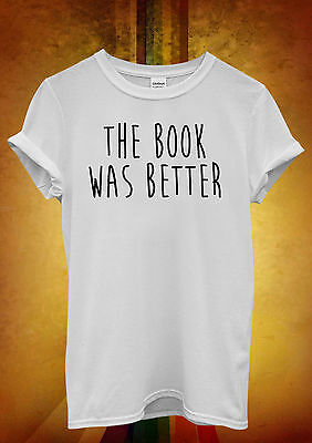 The Book Was Better Hipster Men Women Unisex T Shirt Tank Top Vest 1112