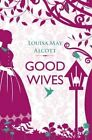 Good Wives by Louisa May Alcott (Paperback, 2014)