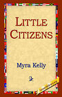 Little Citizens by Myra Kelly (Hardback, 2006)