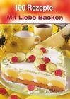 100 Rezepte mit Liebe Backen (2013, Gebundene Ausgabe)