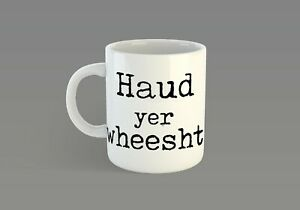 Details about Scottish Slang Mug - Haud Yer Wheesht Scotland, cup, tea,  coffee, saying dialect