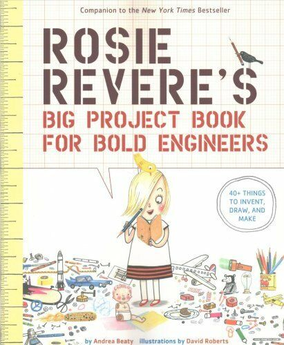 Rosie Revere's Big Project Book for Bold Engineers by Andrea Beaty...