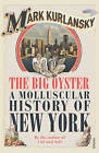 The Big Oyster: A Molluscular History of New York by Mark Kurlansky (Paperback, 2007)