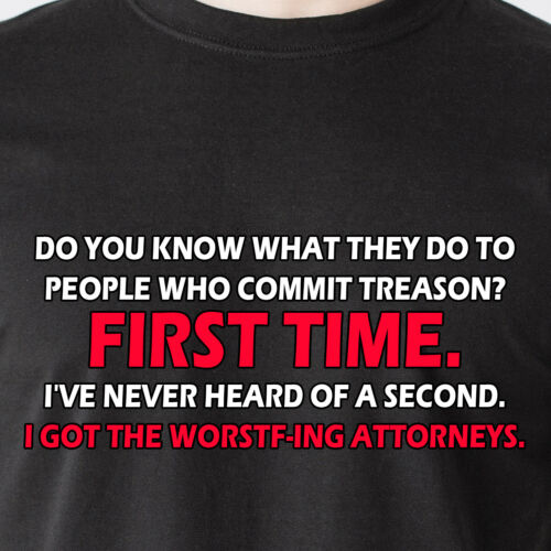 Funny T-Shirt Do you know what they do to people who commit treason First time