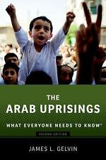 What Everyone Needs to Know: The Arab Uprisings : What Everyone Needs to Know...