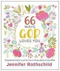 66 Ways God Loves You: Experience God's Love for You in Every Book of the Bible by Jennifer Rothschild (Hardback, 2016)