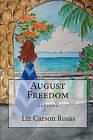 August Freedom by Liz Carson Rosas (Paperback / softback, 2009)